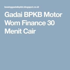 Gadai BPKB Motor Wom Finance 30 Menit Cair