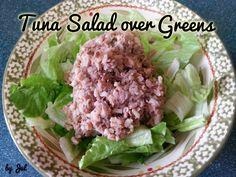 Tuna Salad over Greens This recipe is based from Dr. Phil 20/20 diet program, Phase 2 Lunch.