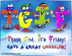 Good Morning Facebook Friends:   Although this is not a recipe to cook its TGIF!!!!! So rise and shine Friday is here so have a great day and weekend!