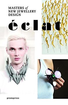 """Éclat: The Masters of New Jewelry Design"" by Carlos Pastor Climent - December 2, 2014 - Promopress (english) 256 pp"