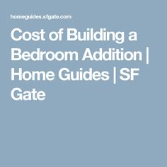 Cost of Building a Bedroom Addition | Home Guides | SF Gate