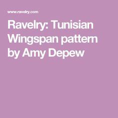 Ravelry: Tunisian Wingspan pattern by Amy Depew