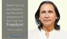 """""""Those who see themselves as a separate entity are unable to deal with the Truth; they are rather able to deal with beliefs. In their beliefs they can accept the Truth of the Guru or the illusion of the Guru; But in their beliefs they can not stop accepting the illusion of being """"someone"""". Belief has not any freedom but the direct experience of the Truth has Freedom.""""Marcos Gualberto   Aquele que se vê como uma entidade separada não pode lidar com a Verdade; pode sim lidar com as crenças. Em…"""