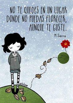 No te quedes en un lugar donde no puedas florecer aunque te guste. Frases de inspiración para hacer lo que amas.