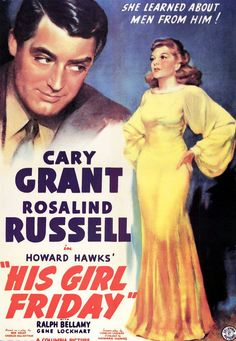 His Girl Friday is a 1940 Comedy, Drama film directed by Howard Hawks and starring Cary Grant, Rosalind Russell. Old Movie Posters, Classic Movie Posters, Classic Movies, Cinema Posters, Old Movies, Vintage Movies, Great Movies, Excellent Movies, Rosalind Russell