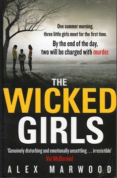 The Wicked Girls by Alex Marwood. In 1986, two 11-year-old girls meet for the first time. By the end of the day they are charged with murder. Twenty-five years later, Kirsty and Amber meet again. With new lives – and families – to protect, will they be able to keep their secret hidden? Fiction | Mystery.