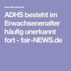 ADHS besteht im Erwachsenenalter häufig unerkannt fort - fair-NEWS.de