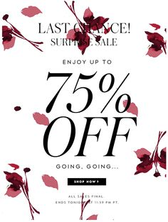 last chance! surprise sale. enjoy up to 75% off. going, going... SHOP NOW.