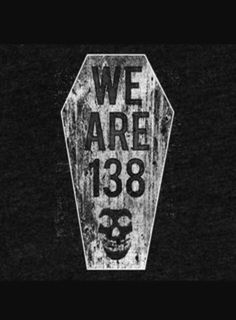 WE ARE 138 MOTHER FUCKER!!!!!!!!!!!!!!!!!!!!