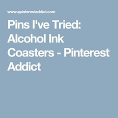 Pins I've Tried: Alcohol Ink Coasters - Pinterest Addict