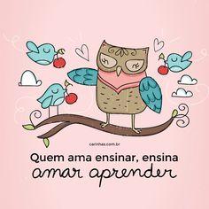 """""""Quem ama ensinar, ensina amar aprender"""" - www.carinhas.com.br"""