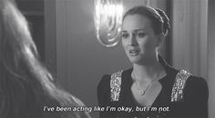It's OK to not be OK. | 17 Lessons Blair Waldorf Taught You About Life