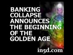 Banking Collapse Announces the Beginning of the Golden Age : In5D Esoteric, Metaphysical, and Spiritual Database
