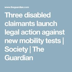 Three disabled claimants launch legal action against new mobility tests | Society | The Guardian