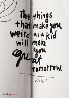 """Things that make you weird as a kid will make you great tomorrow."" - James Victore #quotes #writing *"