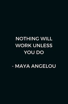 Maya Angelou Inspirational Quote - Nothing will work unless you do #redbubble #quotes #posters