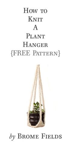 FREE Knitting Pattern: How to Knit a Plant Hanger + a detailed 3 part video tutorial series.