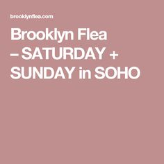 Brooklyn Flea –SATURDAY + SUNDAY in SOHO