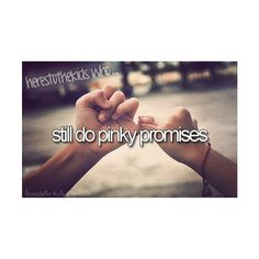 Heres To The Kids who still do pinky promises just like me pinkie promises r foreves