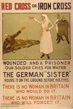 WWI propaganda poster depicts a German nurse pouring a glass of water onto the ground in front of a wounded British soldier lying on a stretcher. Pin Up Vintage, Vintage Nurse, Vintage Ads, World War One, First World, Ww1 Propaganda Posters, Prisoners Of War, Red Cross, Military History