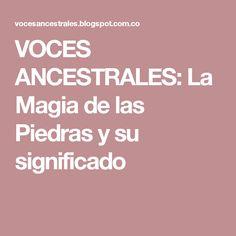 VOCES ANCESTRALES: La Magia de las Piedras y su significado