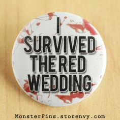 Game of Thrones.  Get your own, here: http://www.storenvy.com/products/4793947-i-survived-the-red-wedding-game-of-thrones-pinback-button-robb-stark-pin