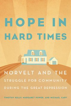 HOPE IN HARD TIMES: NORVELT AND THE STRUGGLE FOR COMMUNITY DURING THE GREAT DEPRESSION by Timothy Kelly, Margaret Power, and Michael Cary: http://www.psupress.org/books/titles/978-0-271-07466-5.html