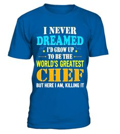 "# I Never Dreamed Grow Up The World Greatest Chef T-Shirt .  Special Offer, not available in shops      Comes in a variety of styles and colours      Buy yours now before it is too late!      Secured payment via Visa / Mastercard / Amex / PayPal      How to place an order            Choose the model from the drop-down menu      Click on ""Buy it now""      Choose the size and the quantity      Add your delivery address and bank details      And that's it!      Tags: Best funny tee shirt gift…"
