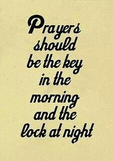 Prayers in the morning,  prayers at night
