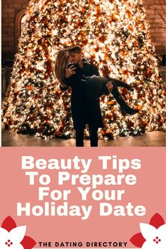 Beauty Tips To Prepare For Your Holiday Date - The Dating Directory Dating Blog, Online Dating Advice, Relationship Blogs, Relationship Problems, Breakup Advice, Marriage Advice, Single Ladies, Single Women, Best Beauty Tips