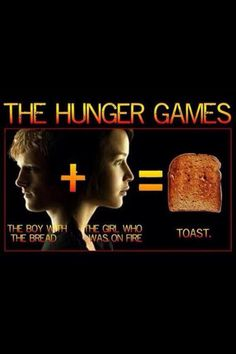 hunger games. What I love about this is in book two they talk about how the most symbolic thing that district twelve does when someone gets married is the bride and groom bake bread over a fire and then eat it together. He's the bread, she's the fire. <3