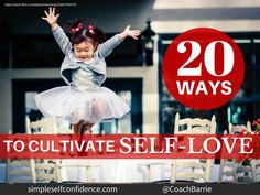 20 Ways To Cultivate Self-Love by Barrie Davenport via slideshare