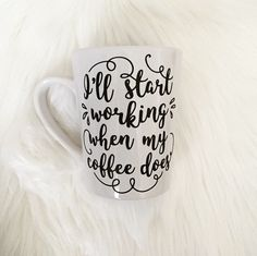 White Coffee Mug -- I'll Start Working When My Coffee Does --  Funny -- Calligraphy by TIMBERANDLACECO on Etsy https://www.etsy.com/listing/463825220/white-coffee-mug-ill-start-working-when