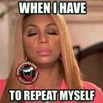 When i have to repeat myself