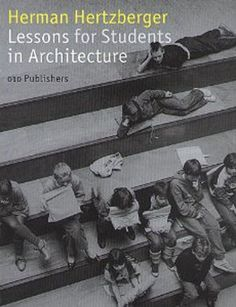 Lessons for Students in Architecture by Herman Hertzberger ; signatura T 0-38/238