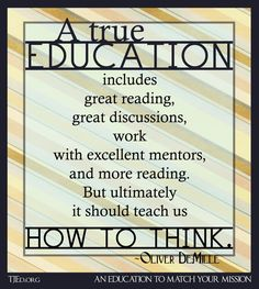 """""""Great thinking brings creativity and innovation, as well as quality and excellence. It brings passion to learning. It brings education to life. Without it, education is literally something dead.""""   – Oliver DeMille"""