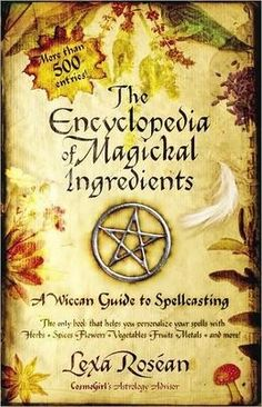 ☆ Encyclopedia of Magickal Ingredients: A Wiccan Guide to Spellcasting Book :¦: By Lexa Rosean and Photographer Enrique Urrutia ☆