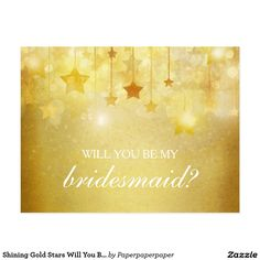 Shining Gold Stars Will You Be My Bridesmaid Postcard Beautiful will you be my bridesmaid postcard with shining stars against a shimmering golden backdrop. An elegant design that will brighten your winter wedding.