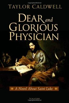 Dear and Glorious Physician, A Novel about Saint Luke by Taylor Caldwell.  One of my favorite books as a teenager.  Must read again