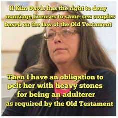 The Bible is either the absolute literal WORD OF GOD. Kim Davis and her supporters believe it is. I'll be backing my truck full of rocks up outside her office. Anti Religion, Religion And Politics, Marriage License, Being Good, Old Testament, Atheism, Christianity, Wisdom, God
