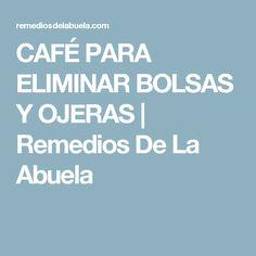 CAFÉ PARA ELIMINAR BOLSAS Y OJERAS | Remedios De La Abuela