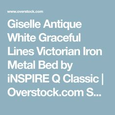 Giselle Antique White Graceful Lines Victorian Iron Metal Bed by iNSPIRE Q Classic | Overstock.com Shopping - The Best Deals on Beds Victorian Irons, True Roots, Farmhouse Style Bedrooms, Headboard And Footboard, Metal Beds, Queen Beds, Victorian Fashion, How To Know, Inspire