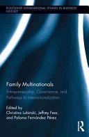 Family multinationals : entrepreneurship, governance, and pathways to internationalization / edited by Christina Lubinski, Jeffrey Fear, and Paloma Fernández Pérez (2013)