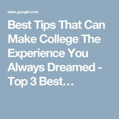 Best Tips That Can Make College The Experience You Always Dreamed - Top 3 Best…
