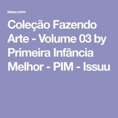 Coleção Fazendo Arte - Volume 03 by Primeira Infância Melhor - PIM - Issuu