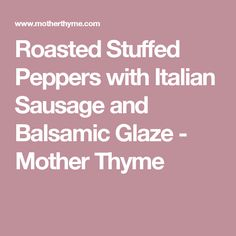 Roasted Stuffed Peppers with Italian Sausage and Balsamic Glaze - Mother Thyme