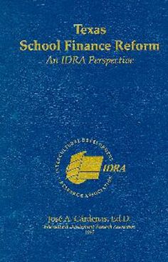 """Texas School Finance Reform: An IDRA Perspective, by Dr. José A. Cárdenas (1997). """"More than a history, this book provides a blueprint for persons interested in bringing about future reform in schools and other social institutions. Beginning with a description of the Texas system in 1950, the account covers court cases, legislation, and advocacy efforts and concludes with the status and future of school finance reform."""" (Website)"""