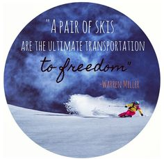 A pair of skis are the ultimate transportation to freedom- Warren Miller