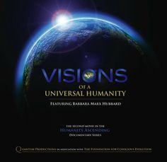 VISIONS OF A UNIVERSAL HUMANITY: The second movie in the Humanity Ascending Documentary Series featuring Barbara Marx Hubbard