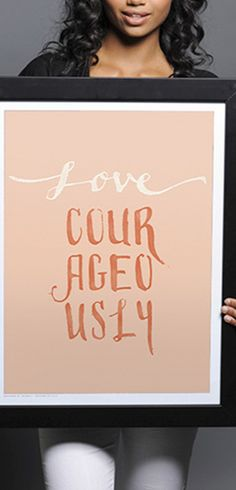 Buy this Love Courageously Print at http://www.sevenly.org/product/520d41c9ae2088a90400000c?cid=ShrPinterestProductDetail